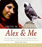 Alex & Me CD: How a Scientist and a Parrot Discovered a Hidden World of Animal Intelligence--and Formed a Deep Bond in the Proce