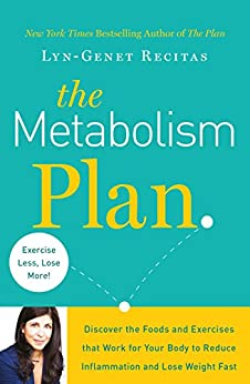 The Metabolism Plan: Discover the Foods and Exercises that Work for Your Body to Reduce Inflammation and Lose Weight Fast by [Recitas, Lyn-Genet]