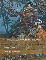The Rubaiyat of Omar Khayyam: Large Print
