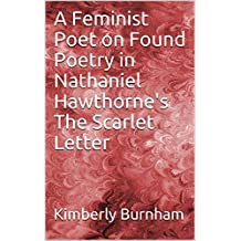 A Feminist Poet on Found Poetry in Nathaniel Hawthorne's The Scarlet Letter