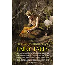 1500 Eternal Masterpieces of Fairy Tales: Cinderella, Rapunzel, The Spleeping Beauty, The Ugly Ducking, The Little Mermaid, Beauty and the Beast, Aladdin ... Lamp, The Happy Prince, Blue Beard...
