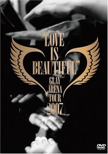 "GLAY ARENA TOUR 2007""LOVE IS BEAUTIFUL""-COMPLETE EDITION- [DVD]"