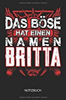 Das Boese hat einen Namen - Britta - Notizbuch: Individuelles personalisiertes Frauen Namen Blanko Notizbuch fuer Britta, liniert leere Seiten. Ideal als beste Freundin, Namenstag, Weihnachts & Geburtstags Geschenk.