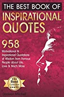 The Best Book of Inspirational Quotes: 958 Motivational and Inspirational Quotationes of Wisdom from Famous People about Life, Love and Much More (Inspirational Quotes Book)
