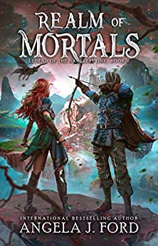 Realm of Mortals: An Epic Fantasy Adventure with Mythical Beasts (Legend of the Nameless One Book 2) by [Ford, Angela J.]