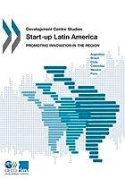 Start-Up Latin America: Promoting Innovation in the Region (OECD Development Centre - Development Centre Studies)