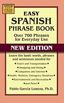 Easy Spanish Phrase Book NEW EDITION: Over 700 Phrases for Everyday Use (Dover Language Guides Spanish) by [Loaeza, Pablo Garcia]