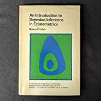 An Introduction to Bayesian Inference in Econometrics (Wiley Series in Probability and Statistics - Applied Probability and Statistics Section)