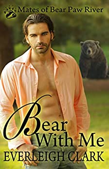 Bear With Me (Mates of Bear Paw River Book 2) by [Clark, Everleigh]