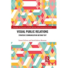 Visual Public Relations: Strategic Communication Beyond Text (Routledge New Directions in Public Relations & Communication Research)