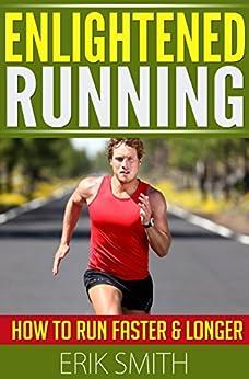 Enlightened Running: How To Run Faster & Longer by [Smith, Erik]