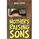 Mothers Raising Sons: What Every Mother Needs to Know to Save Her Sanity!