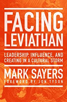 Facing Leviathan: Leadership, Influence, and Creating in a Cultural Storm by [Sayers, Mark]
