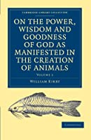 On the Power, Wisdom and Goodness of God as Manifested in the Creation of Animals and in their History, Habits and Instincts (Cambridge Library Collection - Science and Religion)