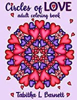Circles of Love: Adult Coloring Book Heart-themed Mandalas