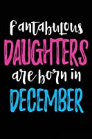 Fantabulous Daughters Are Born In December: Birthday Gifts For Girls Journal