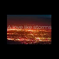 A Love Like Storms