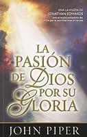La Pasion de Dios Por su Gloria = God's Passion for His Glory
