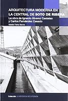 Arquitectura moderna en la central de Soto de Ribera : la obra de Ignacio Álvarez Castelao y Carlos Fernández Casado