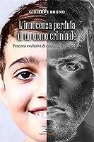 L'innocenza perduta di un uomo criminale: Percorsi evolutivi di criminogenesi sociale
