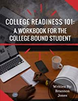 College Readiness 101: A Workbook for the College-Bound Student