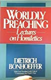 Worldly Preaching: Lectures on Homiletics
