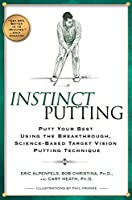 Instinct Putting: Putt Your Best Using the Breakthrough, Science-Based TargetVision Putting Techni que