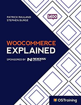 [Rauland, Patrick, Burge, Stephen]のWooCommerce Explained: Your Step-by-Step Guide to WooCommerce (The Explained Series) (English Edition)