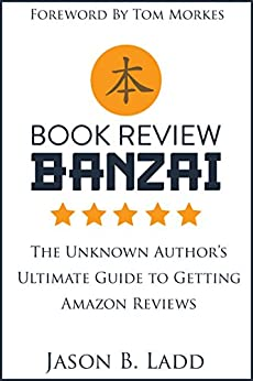 [Ladd, Jason]のBook Review Banzai: The Unknown Author's Ultimate Guide to Getting Amazon Reviews (English Edition)