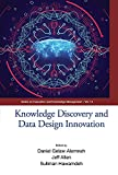 Knowledge Discovery and Data Design Innovation - Proceedings of the International Conference on Knowledge Management Ickm 2017 (Series on Innovation and Knowledge Management)