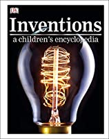 Inventions A Children's Encyclopedia (Dk Childrens Encyclopedia)
