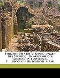 Berichte Uber Die Verhandlungen Der Sachsischen Akademie Der Wissenschaft Zu Leipzig, Philologisch-Historische Klass, Volume 12 PT 03-04
