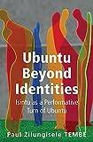 Ubuntu Beyond Identities: Isintu as a Performative Turn of Ubuntu