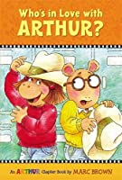 Who's in Love with Arthur? (Marc Brown Arthur Chapter Books)