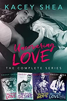 Uncovering Love: The Complete Series (1-4) by [Shea, Kacey]