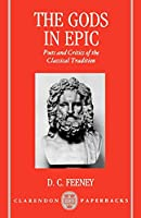 The Gods in Epic: Poets and Critics of the Classical Tradition (Clarendon Paperbacks)