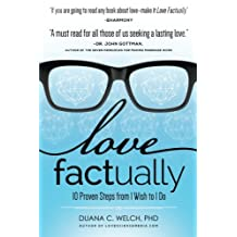 Love Factually: 10 Proven Steps from I Wish to I Do by Duana Welch(2015-01-07)