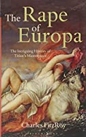 The Rape of Europa: The Intriguing History of Titian's Masterpiece