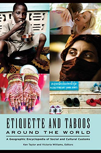 Download Etiquette and Taboos Around the World: A Geographic Encyclopedia of Social and Cultural Customs 1440838208