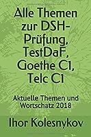 Alle Themen zur DSH-Pruefung, TestDaF, Goethe C1, Telc C1: Aktuelle Themen und Wortschatz 2018
