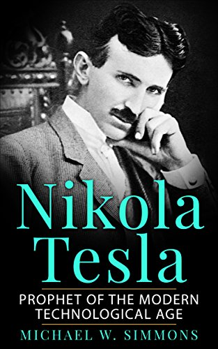 Nikola Tesla: Prophet Of The Modern Technological Age (English Edition)