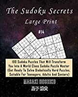The Sudoku Secrets - Large Print #14: 100 Sudoku Puzzles That Will Transform You Into A World Class Sudoku Puzzle Master (Get Ready To Solve Diabolically Hard Puzzles, Suitable For Teenagers, Adults And Seniors)