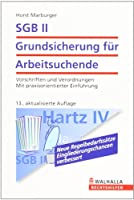 SGB II - Grundsicherung fuer Arbeitsuchende: Vorschriften und Verordnungen. Mit praxisorientierter Einfuehrung
