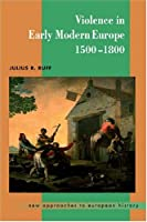 Violence in Early Modern Europe 1500-1800 (New Approaches to European History)