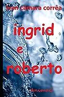 Ingrid e Roberto: Pode um desejo imenso arder tanto no peito que o fogo intenso lhe gaste a alma?