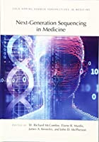 Next-generation Sequencing in Medicine: A Subject Collection from Cold Spring Harbor Perspectives in Medicine