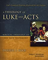 A Theology of Luke and Acts: God's Promised Program, Realized for All Nations (Biblical Theology of the New Testament Series) by Darrell L. Bock(2012-06-10)
