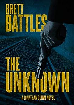 The Unknown (A Jonathan Quinn Novel Book 14) by [Battles, Brett]