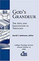 God's Grandeur: The Arts and Imagination in Theology (ANNUAL PUBLICATION OF THE COLLEGE THEOLOGY SOCIETY; 2006)
