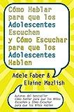 Cómo Hablar para que los Adolescentes Escuchen y Cómo Escuchar para que los Adol